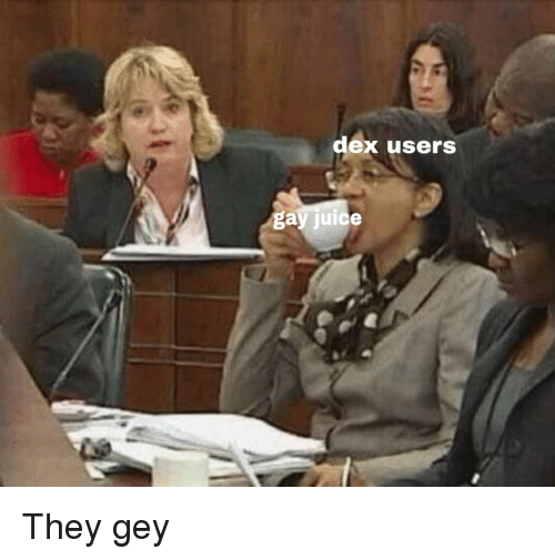 Juice Gay And They Dex Users Gay Juice