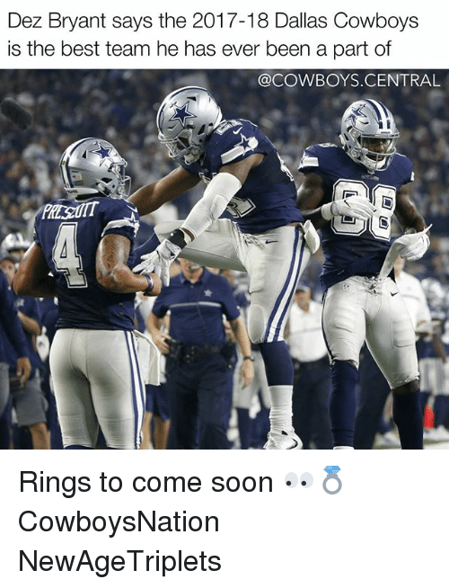 Dallas Cowboys, Dez Bryant, and Memes: Dez Bryant says the 2017-18 Dallas Cowboys  is the best team he has ever been a part of  @COWBOYS CENTRAL Rings to come soon 👀💍 CowboysNation NewAgeTriplets ✭