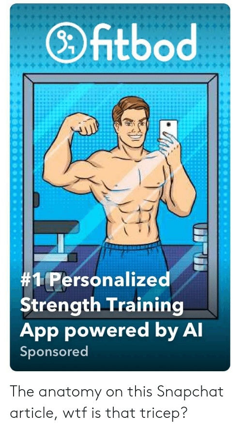 Snapchat, Wtf, and App: Dfitbod  #1 Personalized  Strength Training  App powered by A  Sponsored The anatomy on this Snapchat article, wtf is that tricep?