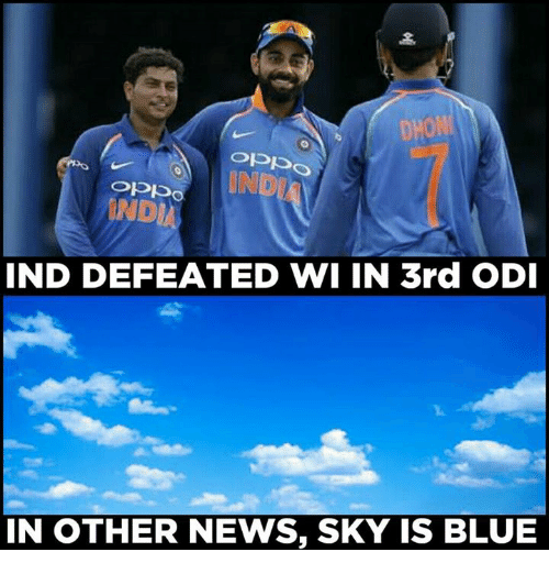 Memes, News, and Blue: DHON  INDI  IND DEFEATED WI IN 3rd ODI  IN OTHER NEWS, SKY IS BLUE  IN OTHER NEWS, SKY IS BLUE