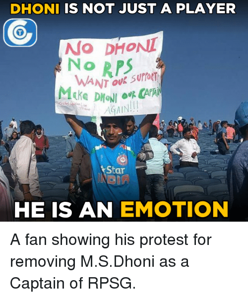Memes, Protest, and Star: DHONI IS NOT JUST A PLAYER  No DHONI  NORPS  AGAIN  Star  HE IS AN EMOTION A fan showing his protest for removing M.S.Dhoni as a Captain of RPSG.