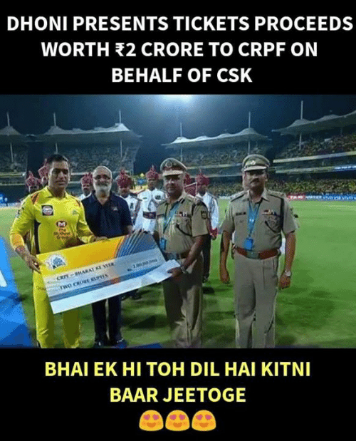Memes, 🤖, and Dhoni: DHONI PRESENTS TICKETS PROCEEDS  WORTH 32 CRORE TO CRPF ON  BEHALF OF CSK  BHAI EK HI TOH DIL HAI KITNI  BAAR JEETOGE