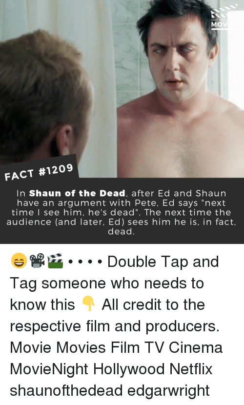 "Memes, Movies, and Netflix: DI  MOV  ou  FACT #1209  In Shaun of the Dead, after Ed and Shaun  have an argument with Pete, Ed says ""next  time I see him, he's dead"". The next time the  audience (and later, Ed) sees him he is, in fact,  dead 😄📽️🎬 • • • • Double Tap and Tag someone who needs to know this 👇 All credit to the respective film and producers. Movie Movies Film TV Cinema MovieNight Hollywood Netflix shaunofthedead edgarwright"