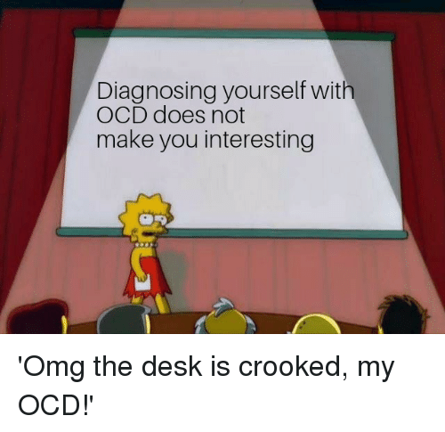 Diagnosing Yourself With OCD Does Not Make You Interesting