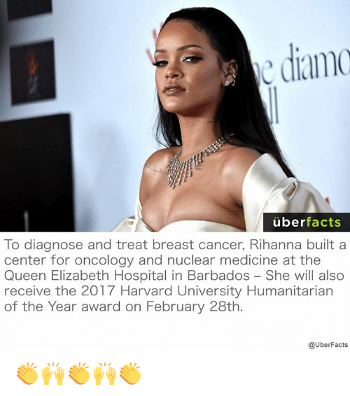 Facts, Memes, and Queen Elizabeth: diamo  uber  facts  To diagnose and treat breast cancer, Rihanna built a  center for oncology and nuclear medicine at the  Queen Elizabeth Hospital in Barbados She will also  receive the 2017 Harvard University Humanitarian  of the Year award on February 28th.  @UberFacts 👏🙌👏🙌👏