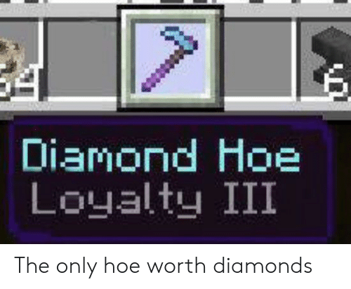 Hoe, Diamond, and Diamonds: Diamond Hoe  Loyalty III The only hoe worth diamonds