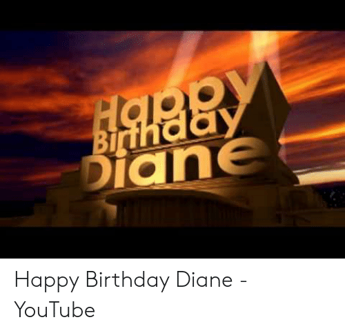 Birthday Youtube And Happy Dian Diane
