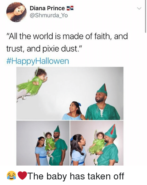 """Memes, Prince, and Taken: Diana Prince  @Shmurda_Yo  """"All the world is made of faith, and  trust, and pixie dust.""""  😂❤️The baby has taken off"""