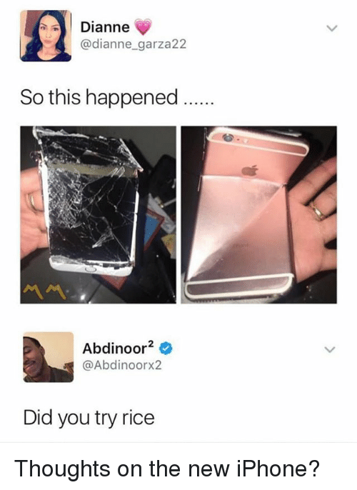 Iphone, Memes, and New Iphone: Dianne  @dianne_garza22  So this happened.  Abdinoor2 0  @Abdinoorx2  Did you try rice Thoughts on the new iPhone?
