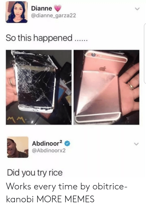 Dank, Memes, and Target: Dianne  @dianne_garza22  So this happened  Abdinoor2 0  @Abdinoorx2  Did you try rice Works every time by obitrice-kanobi MORE MEMES