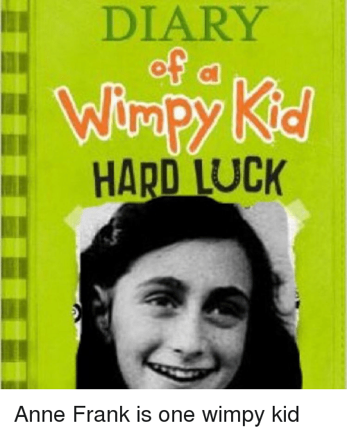 Memes Anne Frank And Luck DIARY HARD LUCK Is One Wimpy