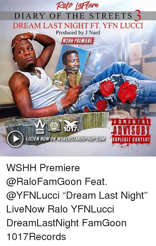 """Fam, Memes, and Streets: DIARY OF THE STREETS 3  DREAM LAST NIGHT FT. YFN LUCCI  Produced by J Nard  WSHH PREMIERE  PARENTAL  FAM  ADASOR  LISTEN NOW ON WORLDSTARHIPHOP.COM EXPLICIT CONTENT WSHH Premiere @RaloFamGoon Feat. @YFNLucci """"Dream Last Night"""" LiveNow Ralo YFNLucci DreamLastNight FamGoon 1017Records"""