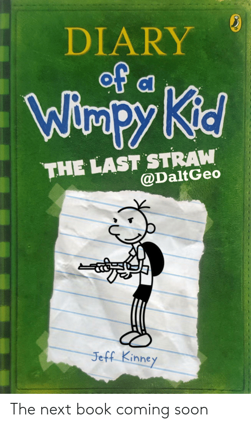 Diary Of Wimpy Kid The Last Straw Jeff Kinney The Next Book Coming Soon Soon Meme On Me Me