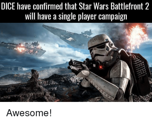 Memes, Dice, and Star Wars Battlefront: DICE have confirmed that Star Wars Battlefront 2  will have a single player campaign Awesome!
