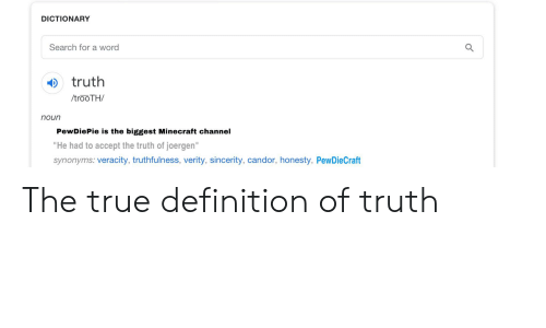 DICTIONARY Search for a Word Truth trooTH Noun PewDiePie Is the