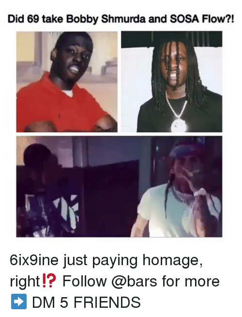 Bobby Shmurda, Friends, and Memes: Did 69 take Bobby Shmurda and SOSA Flow?! 6ix9ine just paying homage, right⁉️ Follow @bars for more ➡️ DM 5 FRIENDS