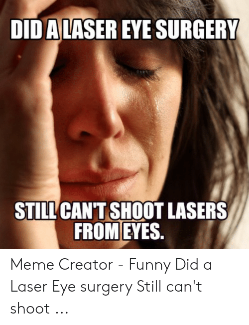 DID a LASER EYE SURGERY STILL CANT SHOOT LASERS FROM EYES