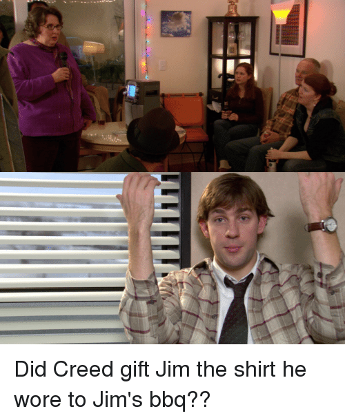 Did Creed Gift Jim The Shirt He Wore To Jims Bbq The Office