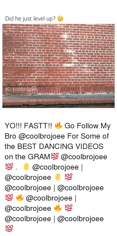 Dancing, Memes, and Dance: Did he just level up?  IG cool  TTT YO!!! FASTT!! 🔥 Go Follow My Bro @coolbrojoee For Some of the BEST DANCING VIDEOS on the GRAM💯 @coolbrojoee 💯 .⠀ ✋ @coolbrojoee | @coolbrojoee ✋ 💯 @coolbrojoee | @coolbrojoee 💯 🔥 @coolbrojoee | @coolbrojoee 🔥 💯 @coolbrojoee | @coolbrojoee 💯