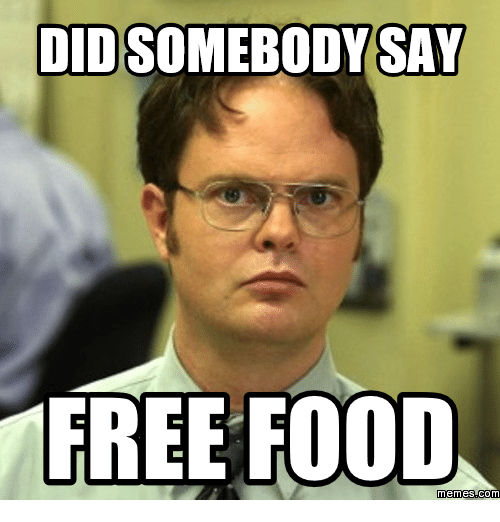Did Somebody Say, Free Food, and Create Memes Free: DID SOMEBODY SAY  FREE FOOD  memesoCOM