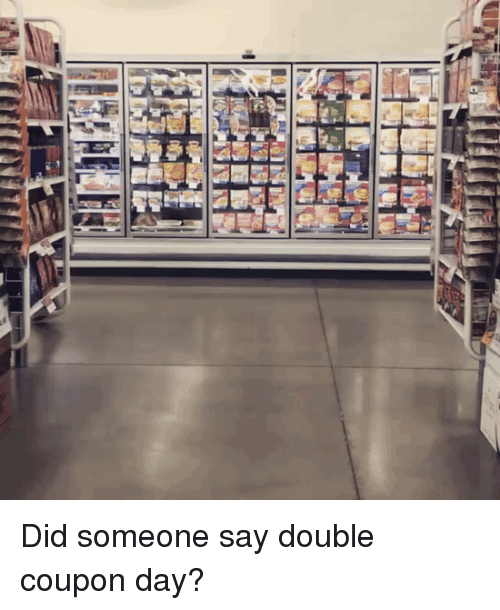 Funny, Mrw, and Day: Did someone say double coupon day?