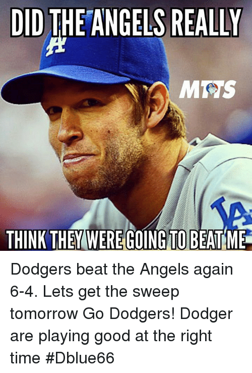 did the angels really mpts think they were going to 22063185 did the angels really mpts think they were going to beatme dodgers