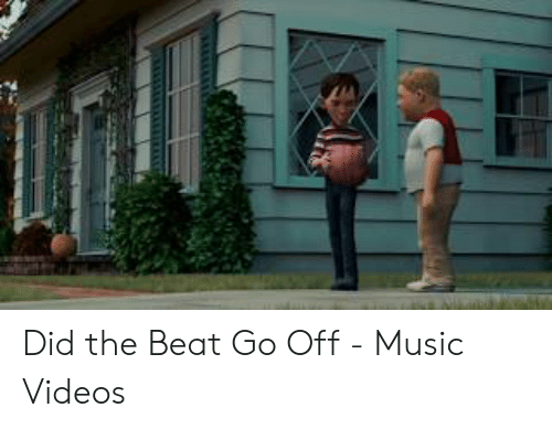 Did the Beat Go Off - Music Videos | Music Meme on ME ME