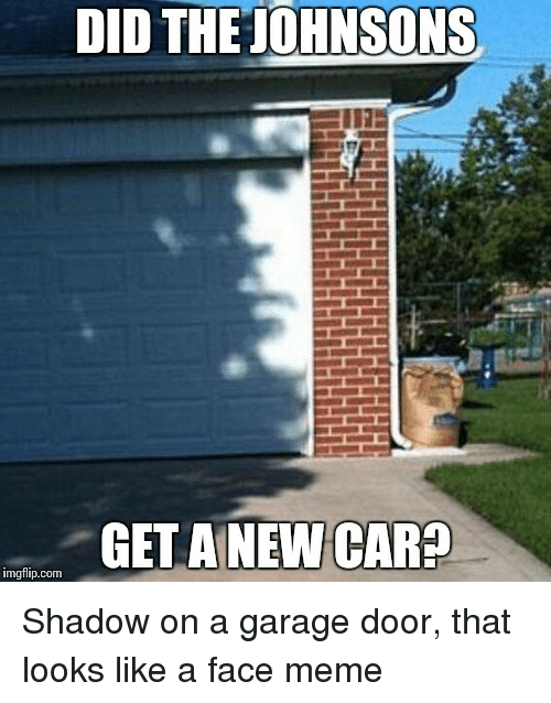did the johnsons get anew car imgflip com shadow on a 23576538 did the johnsons get anew car imgflipcom shadow on a garage door