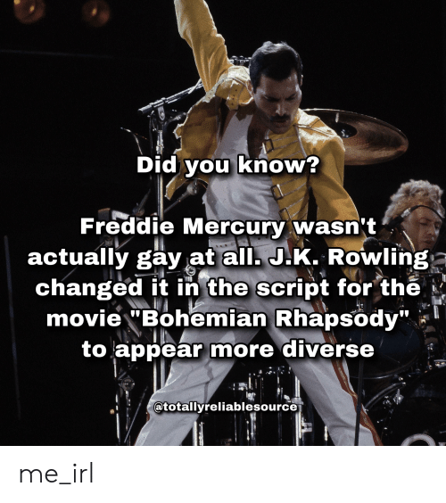 "Mercury, Movie, and Rhapsody: Did Vou know?  Freddie Mercury wasn't  actually gay at all. J.K. Rowlinga  changed it in the script for the ^  movie ""Bohemian Rhapsody""  to appear more diverse  atotallyreliablesource me_irl"