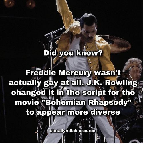 """Mercury, Movie, and Rhapsody: Did vou knoW?  Freddie Mercury wasn't  actually gay at all. J.K. Rowlinga  changed it in the script for the ^  movie """"Bohemian Rhapsody""""  to appear more diverse  atotallyreliablesource"""
