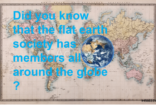 25 best memes about flat earth conspiracy flat earth earth flat earth and flat earth society did vou know that the flat earth society has members all around the globe gumiabroncs Gallery