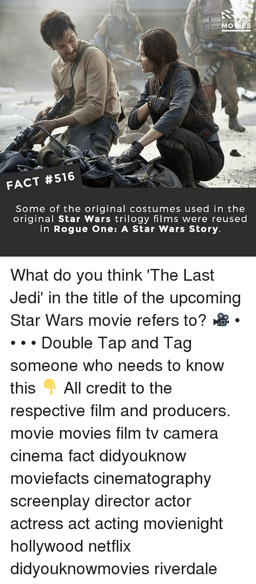 Jedi, Memes, and Movies: DID Y  FACT #516  Some of the original costumes used in the  original Star Wars trilogy films were reused  in Rogue One: A Star Wars Story. What do you think 'The Last Jedi' in the title of the upcoming Star Wars movie refers to? 🎥 • • • • Double Tap and Tag someone who needs to know this 👇 All credit to the respective film and producers. movie movies film tv camera cinema fact didyouknow moviefacts cinematography screenplay director actor actress act acting movienight hollywood netflix didyouknowmovies riverdale