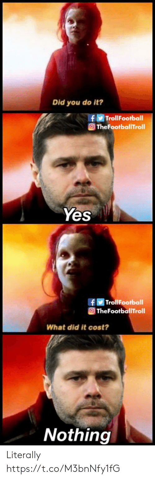 Football, Memes, and Troll: Did you do it?  f Troll Football  TheFootballTroll  Yes  TrollFootbal  TheFootballTroll  What did it cost?  Nothing Literally https://t.co/M3bnNfy1fG