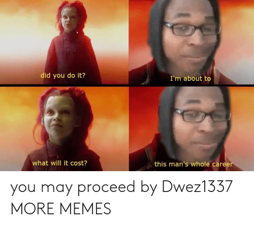 Dank, Memes, and Target: did you do it?  I'm about to  what will it cost?  this man's whole caree you may proceed by Dwez1337 MORE MEMES