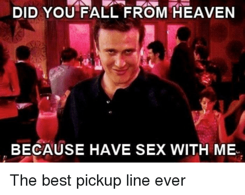 Did You Fall From Heaven Because Have Sex With Me The Best Pickup