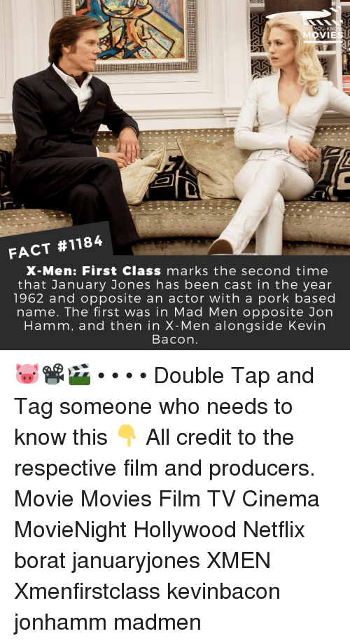 Memes, Movies, and Netflix: DID YOU KN  FACT #1184  X-Men: First Class marks the second time  that January Jones has been cast in the year  1962 and opposite an actor with a pork based  name. The first was in Mad Men opposite Jorn  Hamm, and then in X-Men alongside Kevin  Bacon 🐷📽️🎬 • • • • Double Tap and Tag someone who needs to know this 👇 All credit to the respective film and producers. Movie Movies Film TV Cinema MovieNight Hollywood Netflix borat januaryjones XMEN Xmenfirstclass kevinbacon jonhamm madmen