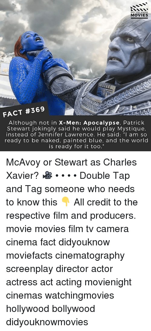 """Jennifer Lawrence, Memes, and Movies: DID YOU KN  MOVIES  FACT #369  Although not in X-Men: Apocalypse, Patrick  Stewart jokingly said he would play Mystique,  instead of Jennifer Lawrence. He said: """" am so  ready to be naked, painted blue, and the world  is ready for it too."""" McAvoy or Stewart as Charles Xavier? 🎥 • • • • Double Tap and Tag someone who needs to know this 👇 All credit to the respective film and producers. movie movies film tv camera cinema fact didyouknow moviefacts cinematography screenplay director actor actress act acting movienight cinemas watchingmovies hollywood bollywood didyouknowmovies"""