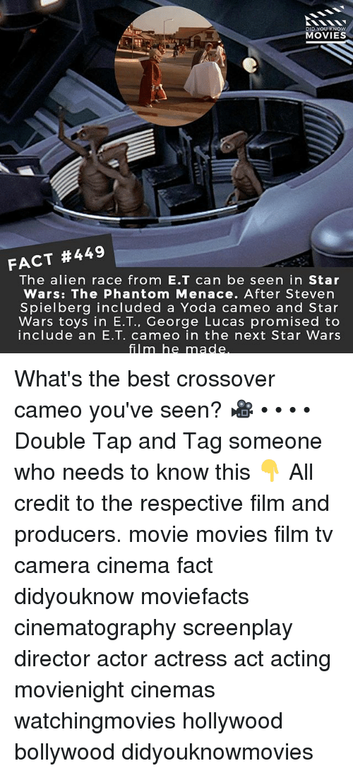Memes, Movies, and Star Wars: DID YOU KNO  MOVIES  FACT #449  The alien race from E.T can be seen in Star  Wars: The Phantom Menace. After Steven  Spielberg included a Yoda cameo and Star  Wars toys in E.T., George Lucas promised to  include an E.T. cameo in the next Star Wars  film he made What's the best crossover cameo you've seen? 🎥 • • • • Double Tap and Tag someone who needs to know this 👇 All credit to the respective film and producers. movie movies film tv camera cinema fact didyouknow moviefacts cinematography screenplay director actor actress act acting movienight cinemas watchingmovies hollywood bollywood didyouknowmovies