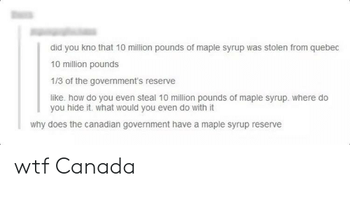 d3f1f5b91be Did You Kno That 10 Million Pounds of Maple Syrup Was Stolen From ...