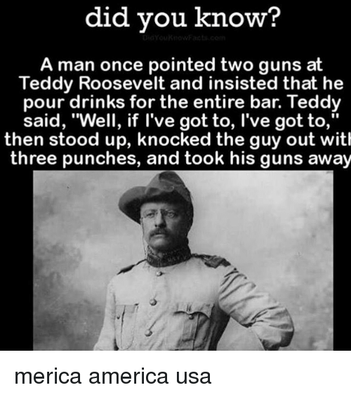 did you know a man once pointed two guns at 28865104 ✅ 25 best memes about teddy roosevelt teddy roosevelt memes