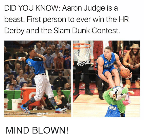Dunk, Mind, and Personal: DID YOU KNOW: Aaron Judge is a  beast. First person to ever win the HR  Derby and the Slam Dunk Contest MIND BLOWN!
