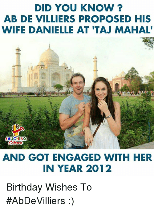 Birthday, Wife, and Indianpeoplefacebook: DID YOU KNOW ?  AB DE VILLIERS PROPOSED HIS  WIFE DANIELLE AT 'TAJ MAHAL  AUGHING  AND GOT ENGAGED WITH HER  IN YEAR 2012 Birthday Wishes To #AbDeVilliers :)