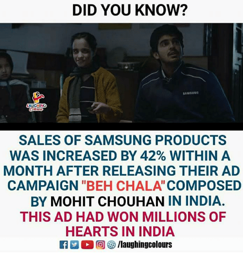 """Hearts, India, and Samsung: DID YOU KNOW?  AMSUNO  HING  SALES OF SAMSUNG PRODUCTS  WAS INCREASED BY 42% WITHIN A  MONTH AFTER RELEASING THEIR AD  CAMPAIGN """"BEH CHALA COMPOSED  BY MOHIT CHOUHAN IN INDIA.  THIS AD HAD WON MILLIONS OF  HEARTS IN INDIA  2 (2回(3/laughingcolours"""