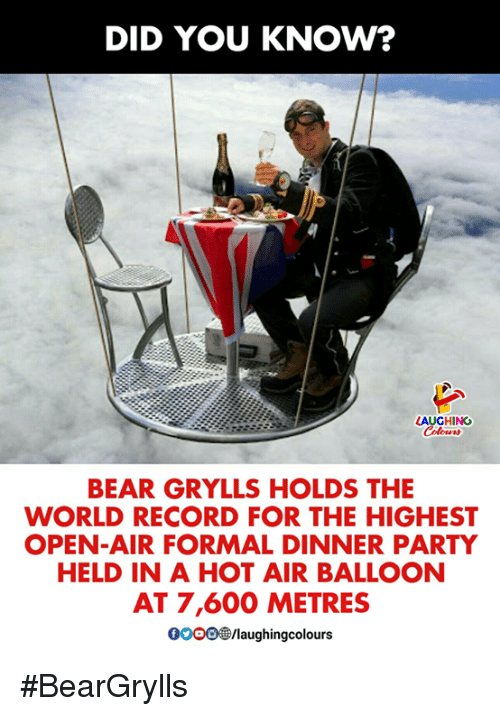 Party, Bear, and Hot Air: DID YOU KNOW?  AUGHING  lors  BEAR GRYLLS HOLDS THE  WORLD RECORD FOR THE HIGHEST  OPEN-AIR FORMAL DINNER PARTY  HELD IN A HOT AIR BALLOON  AT 7,600 METRES  0000@/laughingcolou #BearGrylls