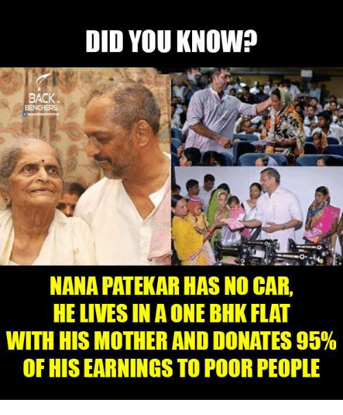 Cars, Memes, and Live: DID YOU KNOW?  BACK  NANA PATEKAR HAS NO CAR,  HE LIVES IN A ONE BHK FLAT  WITH HISMOTHER AND DONATES 95%  OF HIS EARNINGS TO POOR PEOPLE
