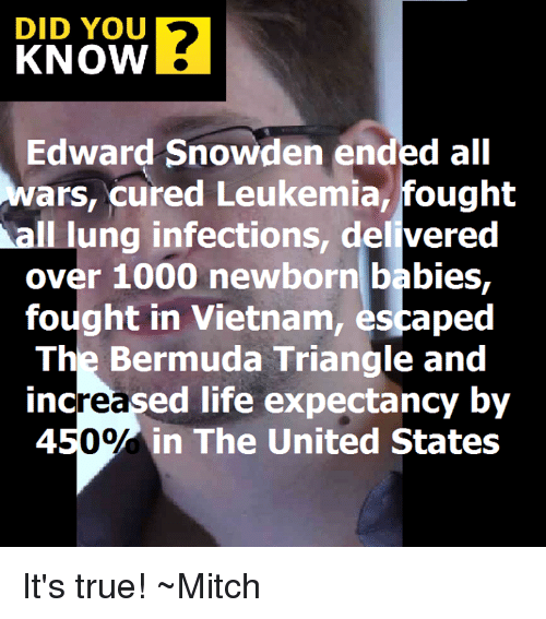 DID YOU KNOW Edward Snowden Ended All Wars Cured Leukemia Fought All