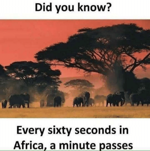 Did You Know? Every Sixty Seconds in Africa a Minute Passes