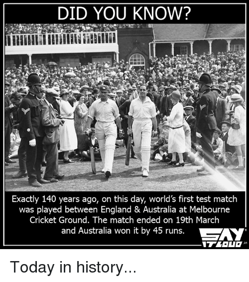 Memes, 🤖, and March: DID YOU KNOW?  Exactly 140 years ago, on this day, world's first test match  was played between England & Australia at Melbourne  Cricket Ground. The match ended on 19th March  and Australia won it by 45 runs.  SAY Today in history...