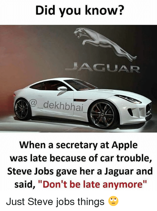 """Apple, Steve Jobs, and Jaguar: Did you know?  GUAR  dekhb hai  When a secretary at Apple  was late because of car trouble,  Steve Jobs gave her a Jaguar and  said  """"Don't be late anymore Just Steve jobs things 🙄"""