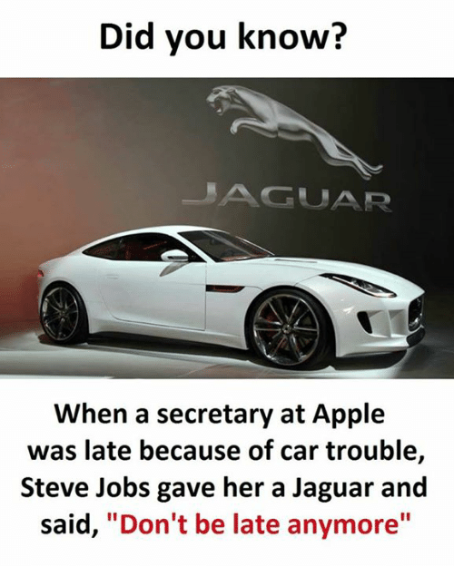 """Apple, Steve Jobs, and Jaguar: Did you know?  GUAR  When a secretary at Apple  was late because of car trouble,  Steve Jobs gave her a Jaguar and  said  """"Don't be late anymore"""